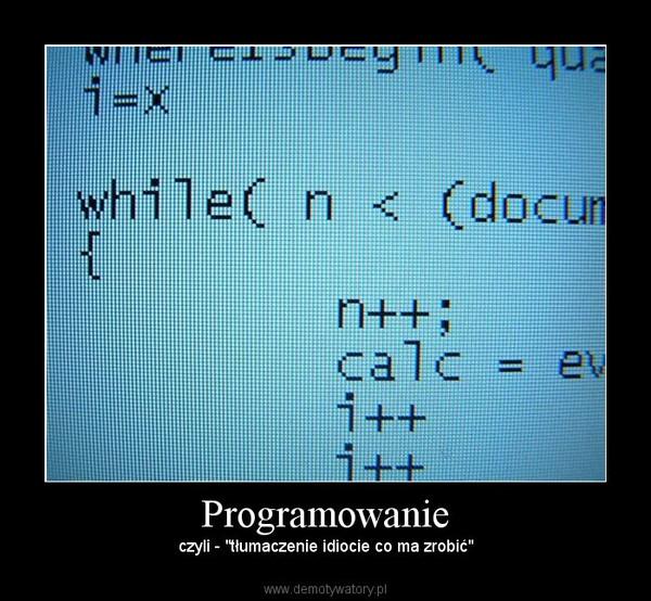 """Programowanie – czyli - """"tłumaczenie idiocie co ma zrobić"""""""