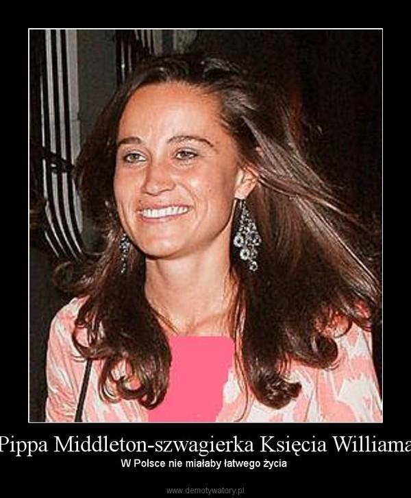 Pippa Middleton-szwagierka Księcia Williama – W Polsce nie miałaby łatwego życia