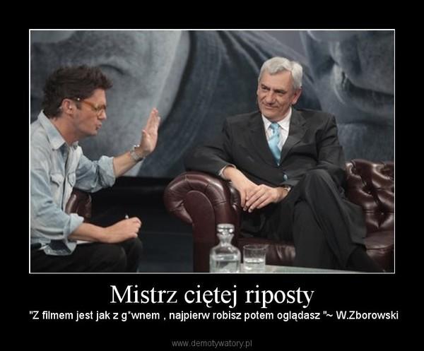 """Mistrz ciętej riposty – """"Z filmem jest jak z g*wnem , najpierw robisz potem oglądasz """"~ W.Zborowski"""