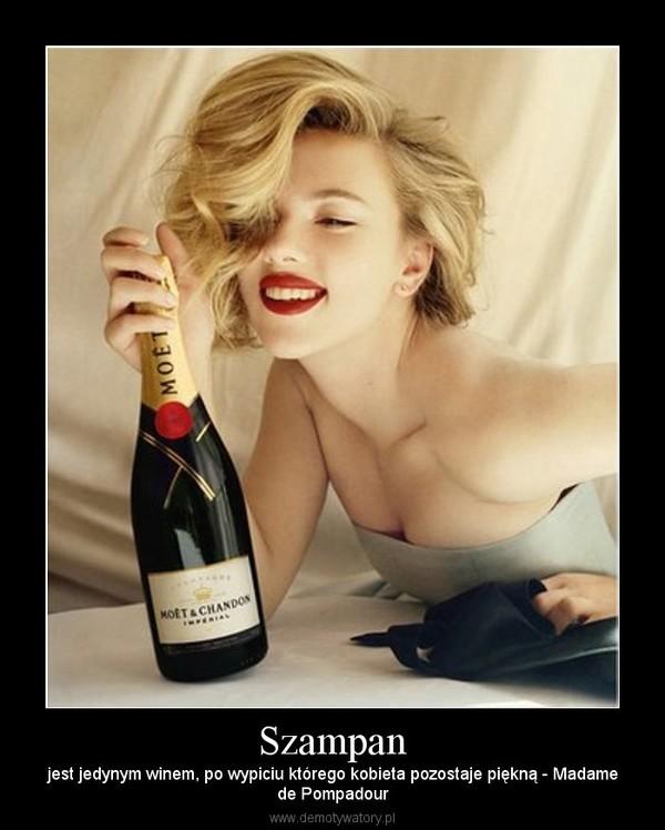 Szampan – jest jedynym winem, po wypiciu którego kobieta pozostaje piękną - Madamede Pompadour