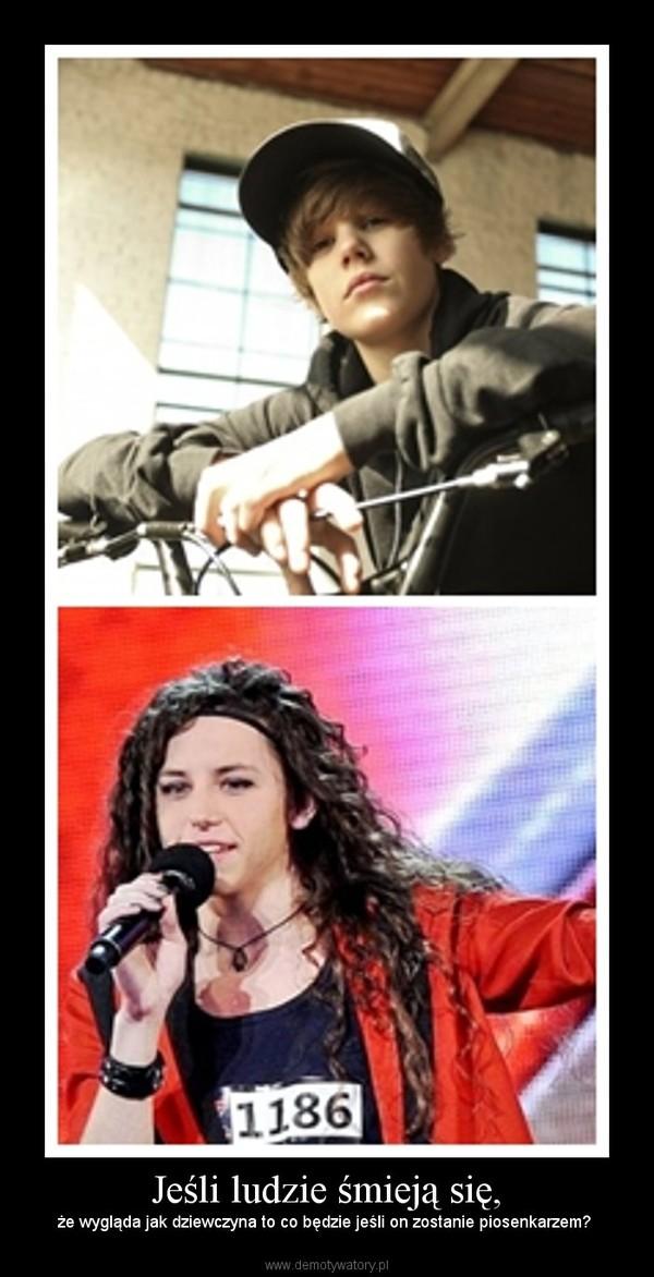 Jeśli ludzie śmieją się, – że wygląda jak dziewczyna to co będzie jeśli on zostanie piosenkarzem?