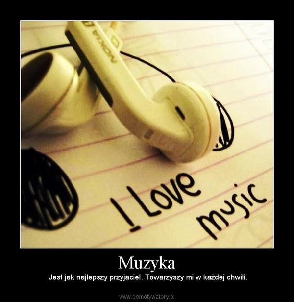 Muzyka – Jest jak najlepszy przyjaciel. Towarzyszy mi w każdej chwili.