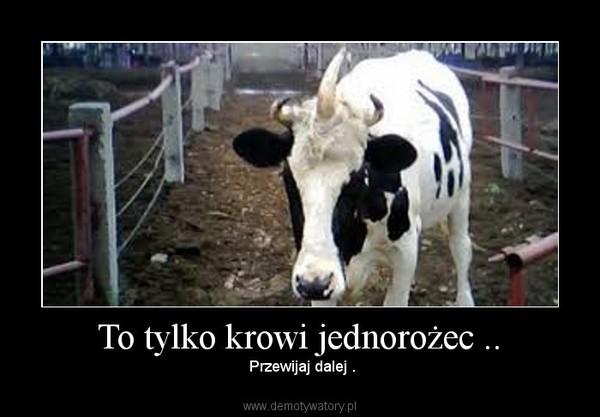 To tylko krowi jednorożec .. – Przewijaj dalej .