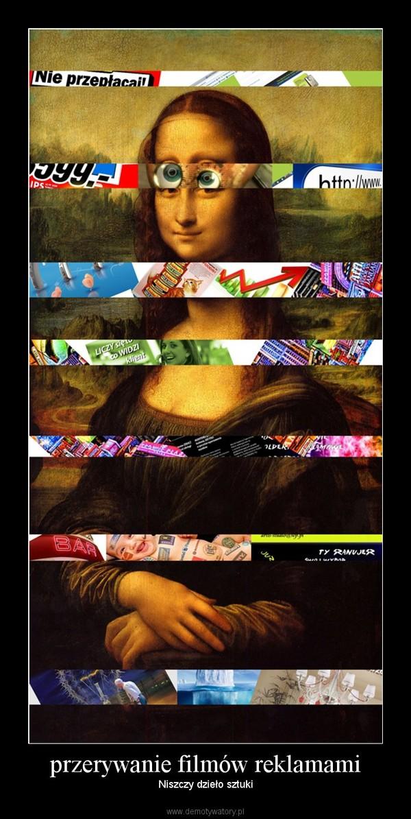 przerywanie filmów reklamami – Niszczy dzieło sztuki