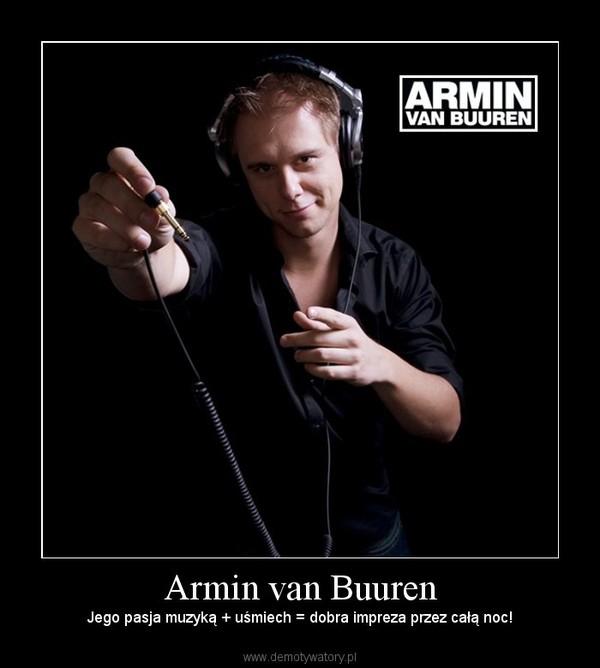 Armin van Buuren – Jego pasja muzyką + uśmiech = dobra impreza przez całą noc!