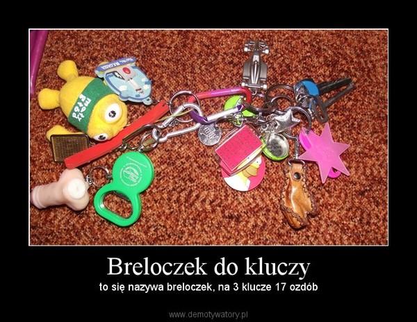 Breloczek do kluczy – to się nazywa breloczek, na 3 klucze 17 ozdób