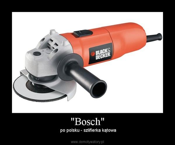 """""""Bosch"""" – po polsku - szlifierka kątowa"""