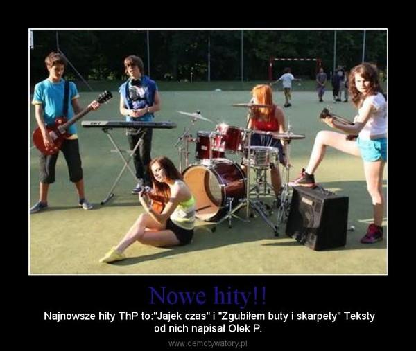 """Nowe hity!! – Najnowsze hity ThP to:""""Jajek czas"""" i """"Zgubiłem buty i skarpety"""" Tekstyod nich napisał Olek P."""