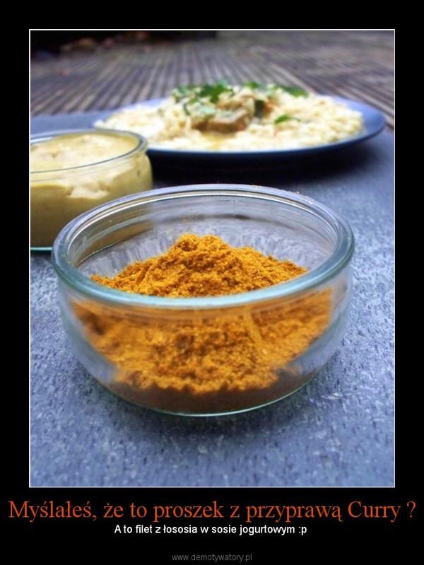 Myślałeś, że to proszek z przyprawą Curry ? – A to filet z łososia w sosie jogurtowym :p