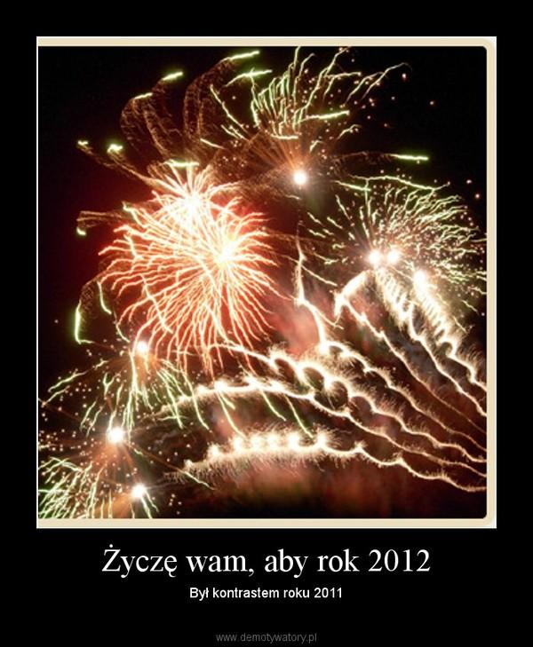 Życzę wam, aby rok 2012 – Był kontrastem roku 2011
