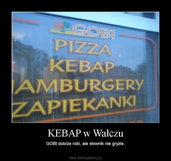 KEBAP w Wałczu – GOBI dobrze robi, ale słownik nie gryzie.