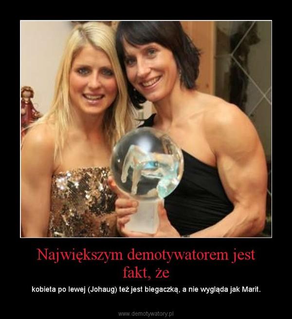 Największym demotywatorem jest fakt, że – kobieta po lewej (Johaug) też jest biegaczką, a nie wygląda jak Marit.
