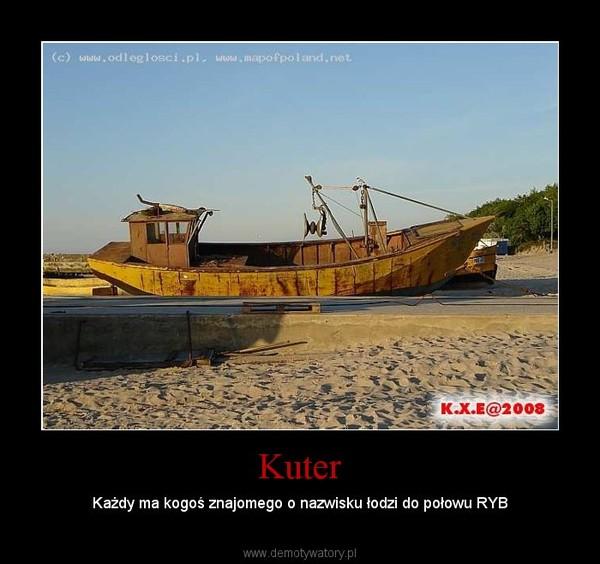 Kuter – Każdy ma kogoś znajomego o nazwisku łodzi do połowu RYB