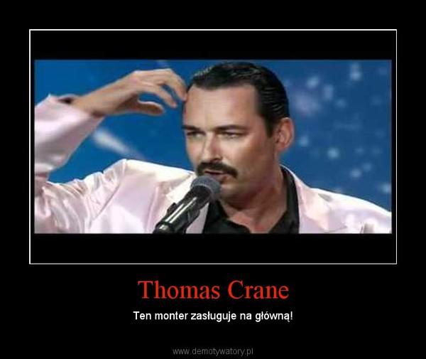 Thomas Crane – Ten monter zasługuje na główną!