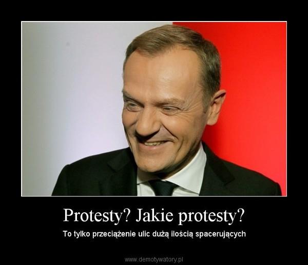 Protesty? Jakie protesty? – To tylko przeciążenie ulic dużą ilością spacerujących