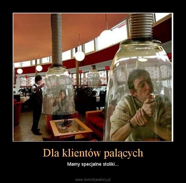 Dla klientów palących – Mamy specjalne stoliki...