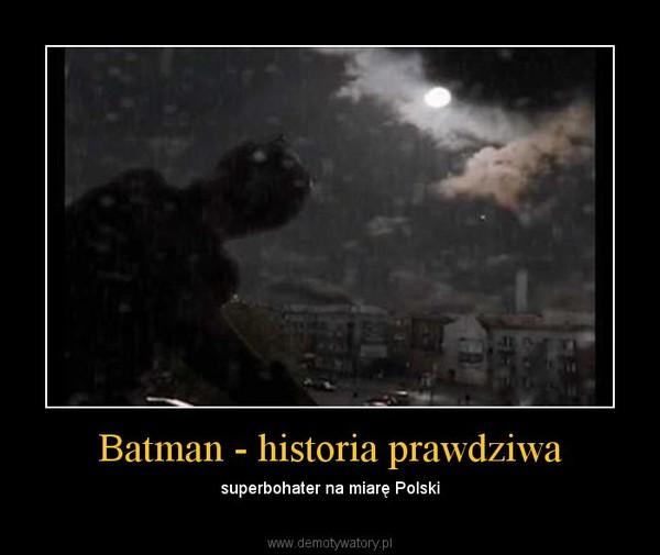 Batman - historia prawdziwa – superbohater na miarę Polski