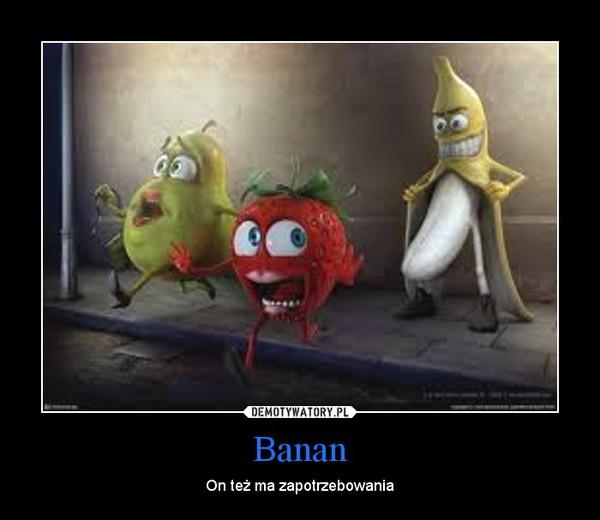 Banan – On też ma zapotrzebowania