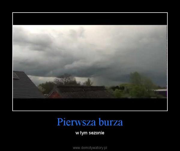 Pierwsza burza – w tym sezonie