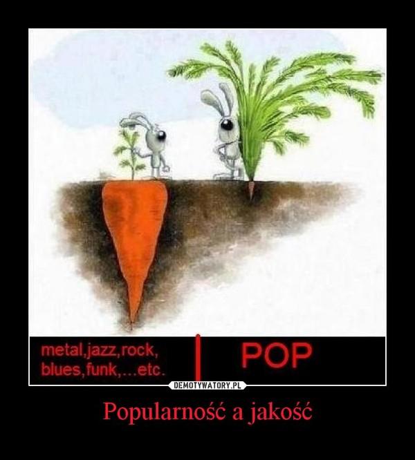 Popularność a jakość –