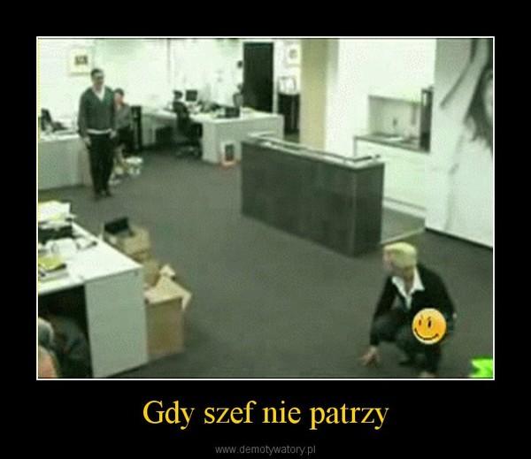 Gdy szef nie patrzy –