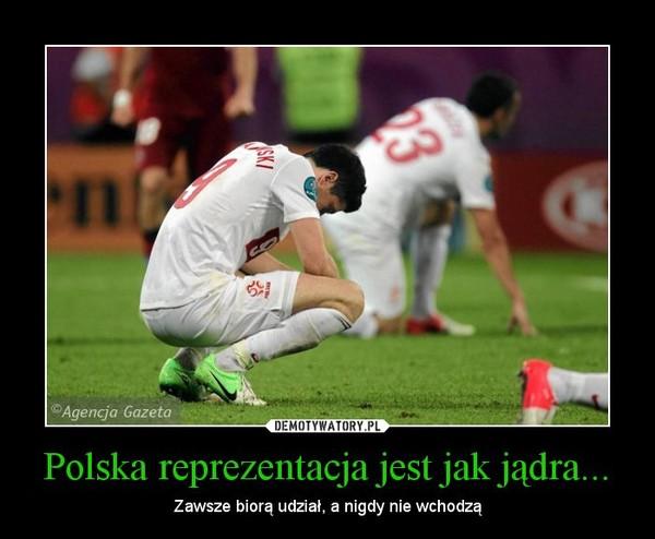 Polska reprezentacja jest jak jądra... – Zawsze biorą udział, a nigdy nie wchodzą