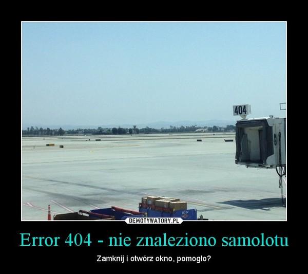 Error 404 - nie znaleziono samolotu – Zamknij i otwórz okno, pomogło?