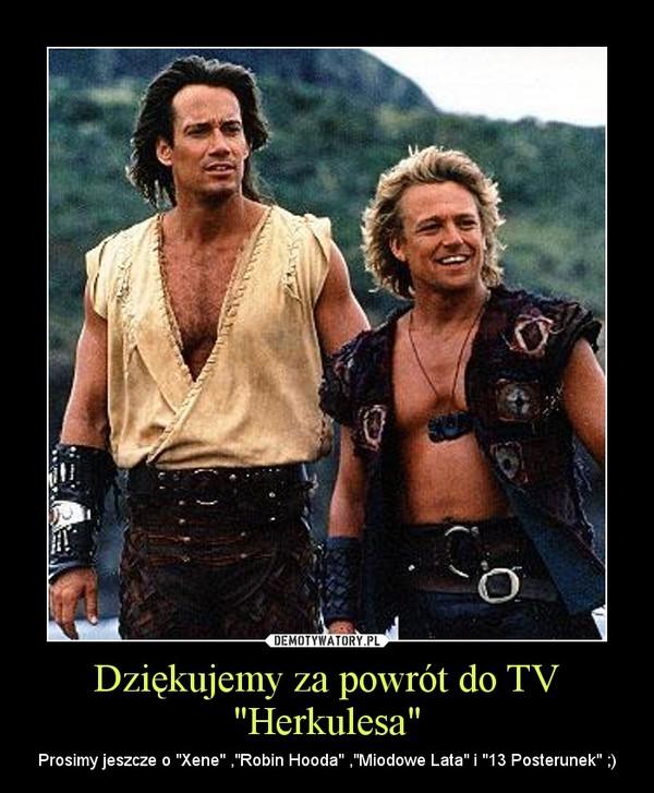 """Dziękujemy za powrót do TV """"Herkulesa"""" – Prosimy jeszcze o """"Xene"""" ,""""Robin Hooda"""" ,""""Miodowe Lata"""" i """"13 Posterunek"""" ;)"""
