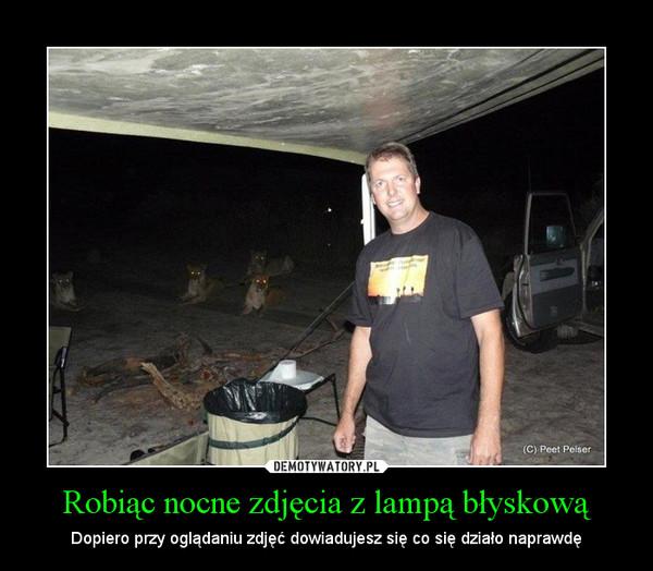 Robiąc nocne zdjęcia z lampą błyskową – Dopiero przy oglądaniu zdjęć dowiadujesz się co się działo naprawdę