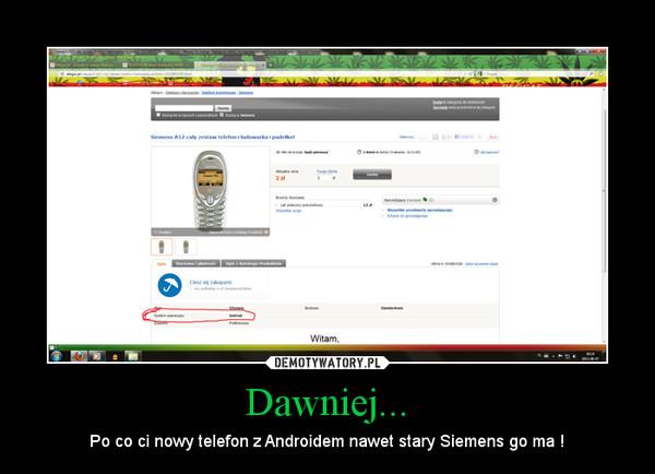 Dawniej... – Po co ci nowy telefon z Androidem nawet stary Siemens go ma !