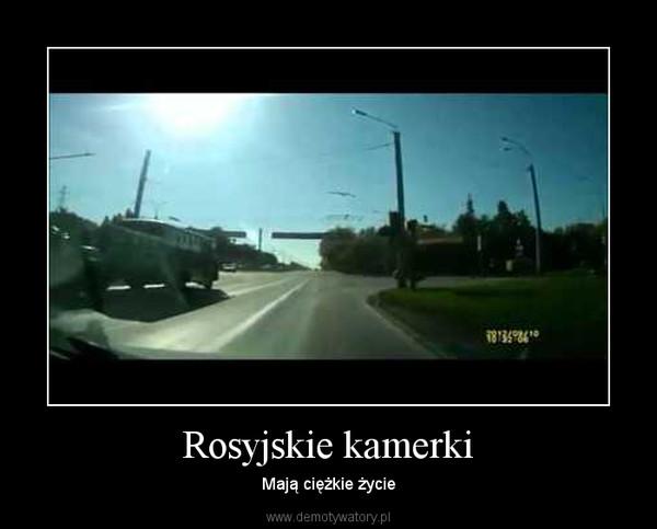 Rosyjskie kamerki – Mają ciężkie życie