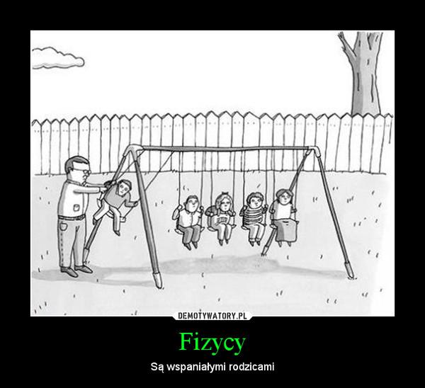 Fizycy – Są wspaniałymi rodzicami