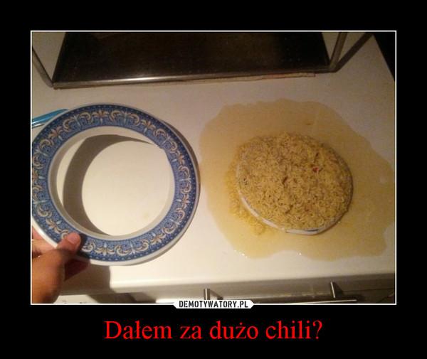Dałem za dużo chili? –