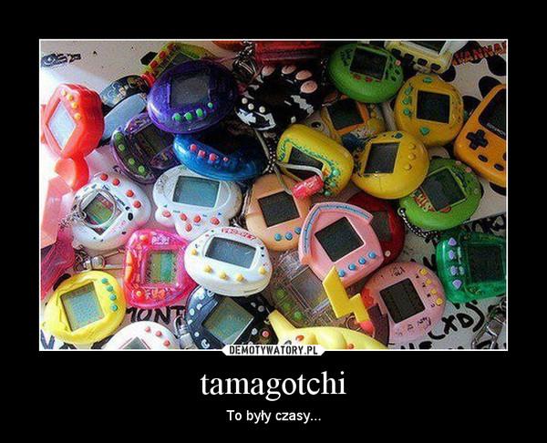 tamagotchi – To były czasy...