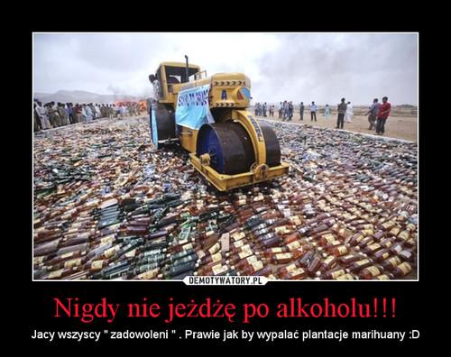 Nigdy nie jeżdżę po alkoholu!!!