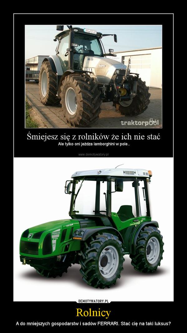 Rolnicy – A do mniejszych gospodarstw i sadów FERRARI. Stać cię na taki luksus?