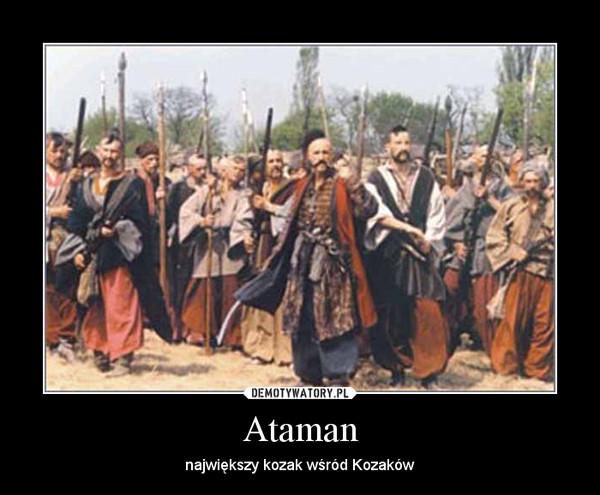 Ataman – największy kozak wśród Kozaków