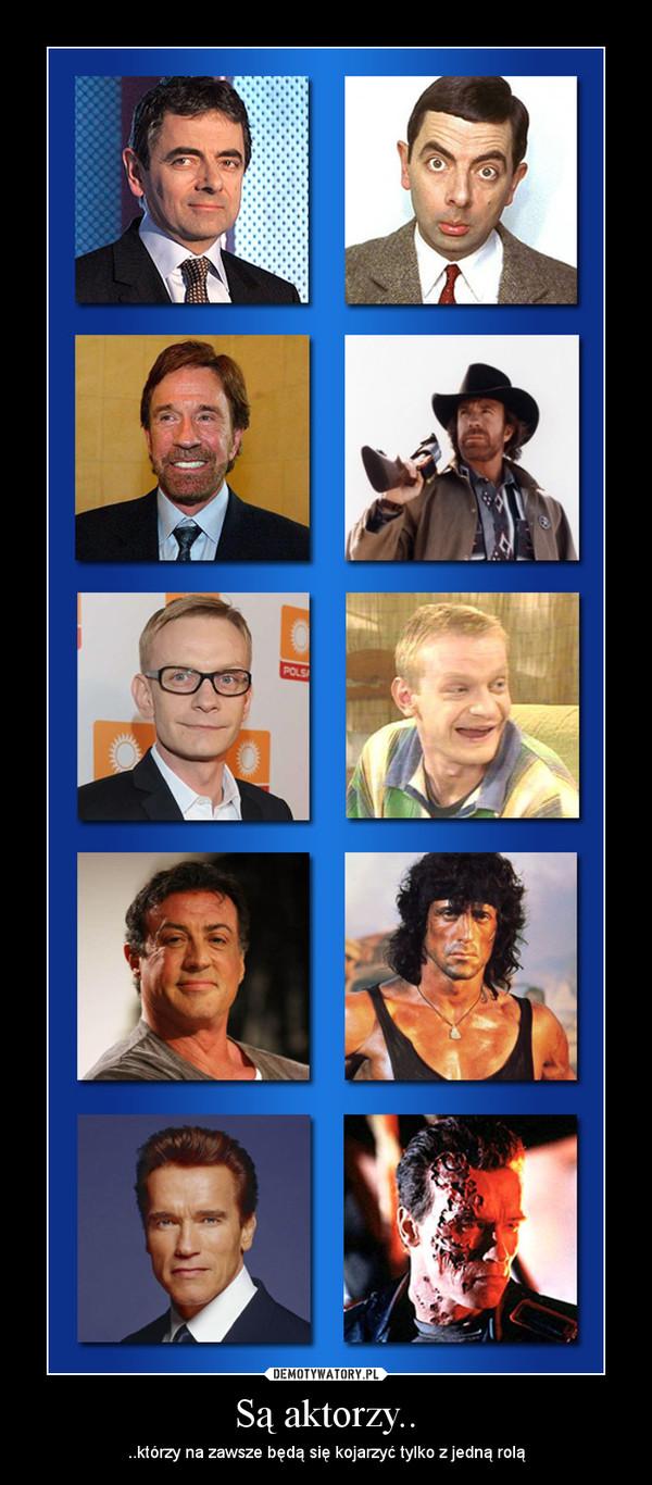 Są aktorzy.. – ..którzy na zawsze będą się kojarzyć tylko z jedną rolą