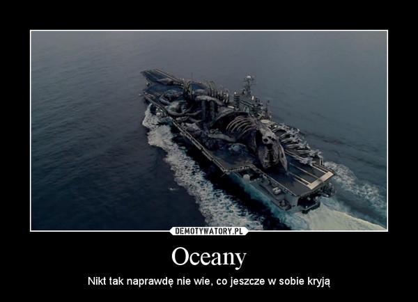 Oceany – Nikt tak naprawdę nie wie, co jeszcze w sobie kryją