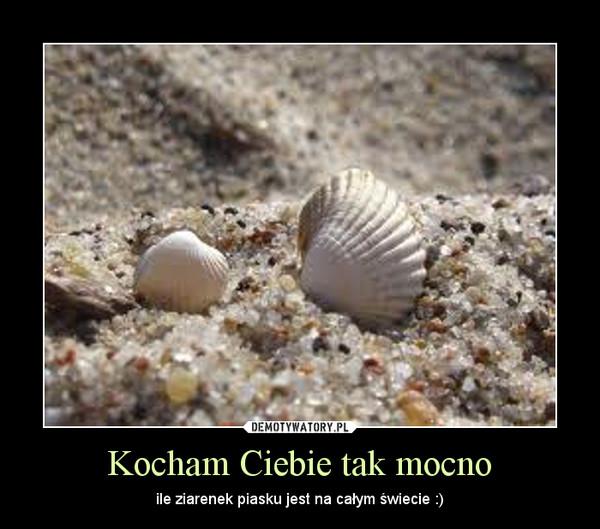 Kocham Ciebie tak mocno – ile ziarenek piasku jest na całym świecie :)