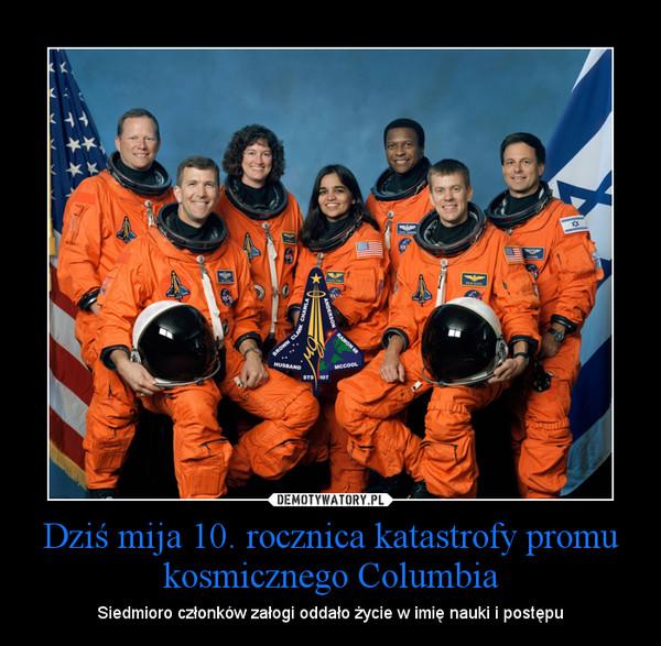 Dziś mija 10. rocznica katastrofy promu kosmicznego Columbia – Siedmioro członków załogi oddało życie w imię nauki i postępu