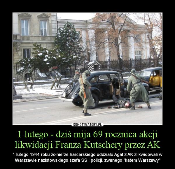 """1 lutego - dziś mija 69 rocznica akcji likwidacji Franza Kutschery przez AK – 1 lutego 1944 roku żołnierze harcerskiego oddziału Agat z AK zlikwidowali w Warszawie nazistowskiego szefa SS i policji, zwanego """"katem Warszawy"""""""