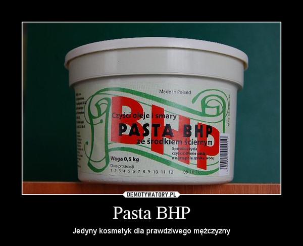 Pasta BHP – Jedyny kosmetyk dla prawdziwego mężczyzny