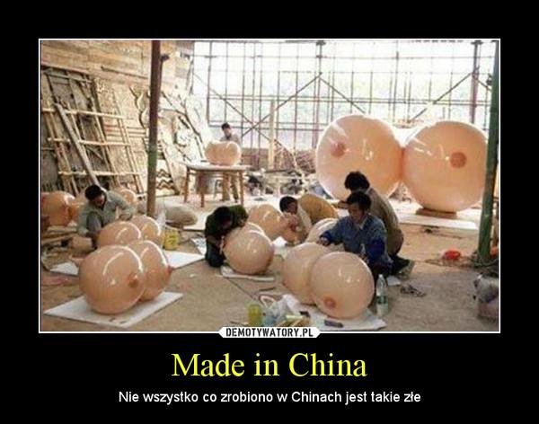Made in China – Nie wszystko co zrobiono w Chinach jest takie złe