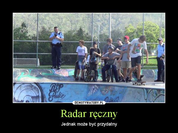 Radar ręczny – Jednak może być przydatny