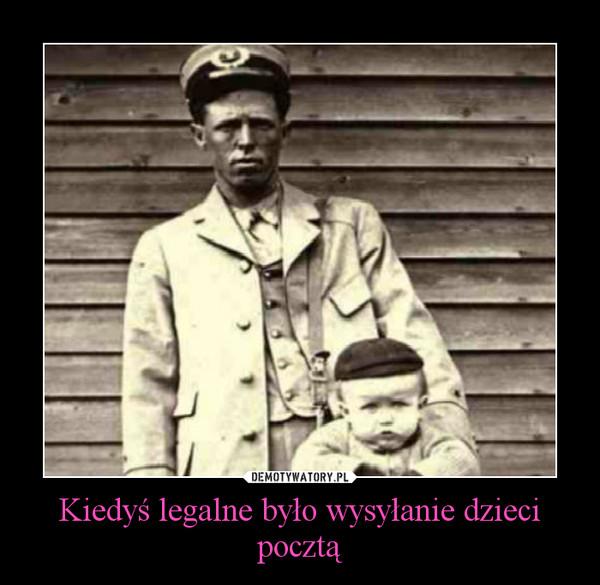 Kiedyś legalne było wysyłanie dzieci pocztą –