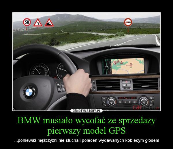 BMW musiało wycofać ze sprzedaży pierwszy model GPS – ...ponieważ mężczyźni nie słuchali poleceń wydawanych kobiecym głosem