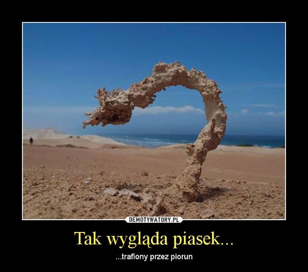 Tak wygląda piasek... – ...trafiony przez piorun