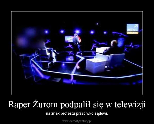 Raper Żurom podpalił się w telewizji – na znak protestu przeciwko sądowi.
