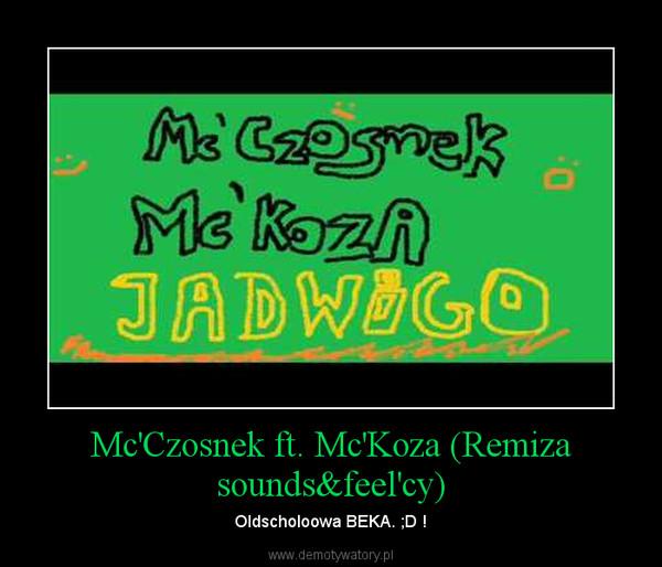 Mc'Czosnek ft. Mc'Koza (Remiza sounds&feel'cy) – Oldscholoowa BEKA. ;D !